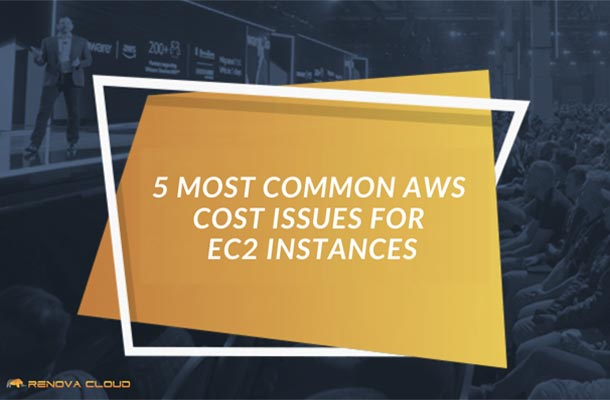 5 MOST COMMON AWS COST ISSUES FOR EC2 INSTANCES