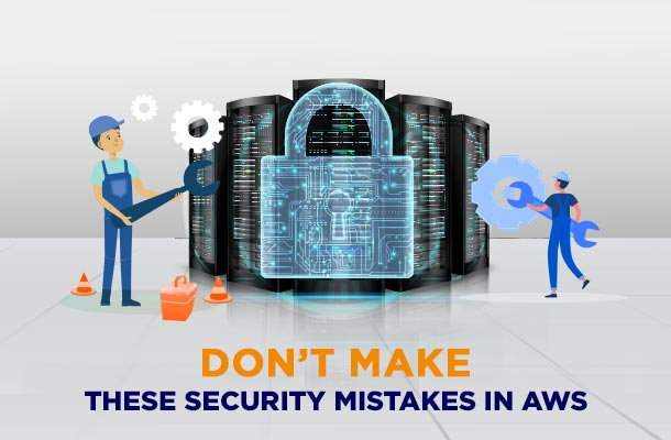 DON'T MAKE THESE SECURITY MISTAKES IN AWS