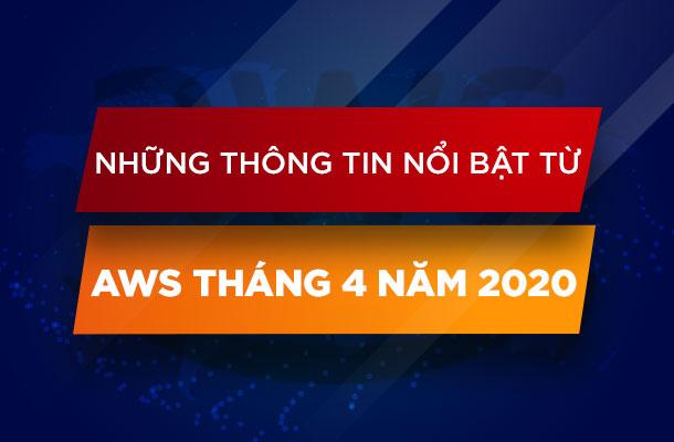 NHỮNG THÔNG TIN NỔI BẬT TỪ AWS THÁNG 4 NĂM 2020